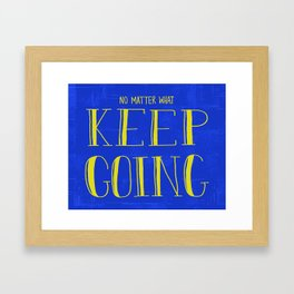 No Matter What, Keep Going Framed Art Print