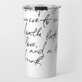 I hope to arrive to my death late, in love, and a little drunk. Travel Mug
