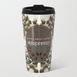 Morning Without Coffee? #Depresso Travel Mug