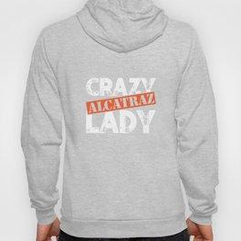 Crazy Alcatraz Lady T-Shirt Funny Penitentiary Prison Tee Hoody