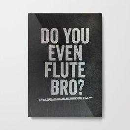 Do You Even Flute Bro? Metal Print
