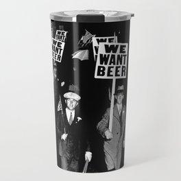 We Want Beer / Prohibition, Black and White Photography Travel Mug