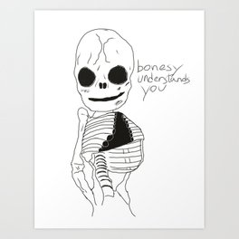 bonesy understands you  Art Print