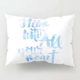 Shine With All Your Heart: watercolored Pillow Sham