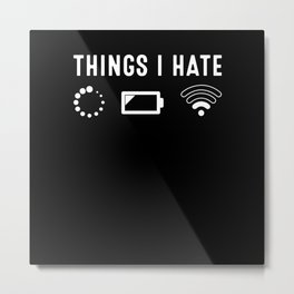 Things I Hate no wifi low battery Metal Print