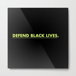 Defend Black Lives. Metal Print