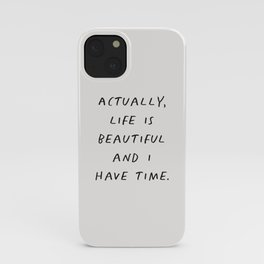 Actually Life is Beautiful and I Have Time iPhone Case
