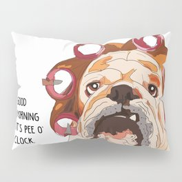English Bulldog-Good Morning.  It's pee o'clock. Pillow Sham