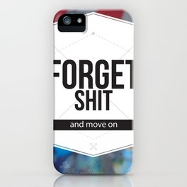 Forgot Sh*t and Move On iPhone Case