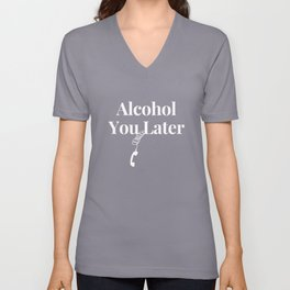 Alcohol You Later - Hilarious Beer Humor Fun T-Shirt Unisex V-Neck
