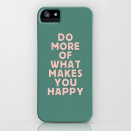 Do More of What Makes You Happy pink peach and green inspirational typography motivation quote iPhone Case