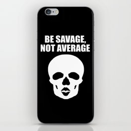 Be savage not average funny quote iPhone Skin