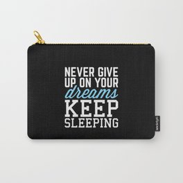 Never Give Up Dreams (Black) Funny Quote Carry-All Pouch