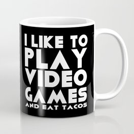 I like to play video games and eat tacos Coffee Mug