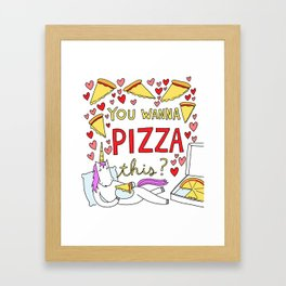 You Wanna Pizza This? Framed Art Print