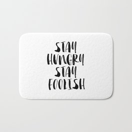 Stay Hungry Stay Foolish black and white typography poster black-white home decor office wall art Bath Mat