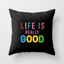 Life Is Really Good Throw Pillow