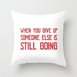 WHen You Give Up Someone Else Is Still Going 3 Throw Pillow