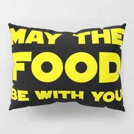 May the Food be with you Pillow Sham