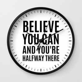 BELIEVE YOU CAN AND YOU'RE HALFWAY THERE Wall Clock