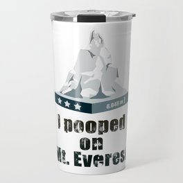 I Pooped on Mt. Everest Travel Mug