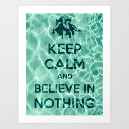 Keep Calm And Believe In Nothing! Art Print