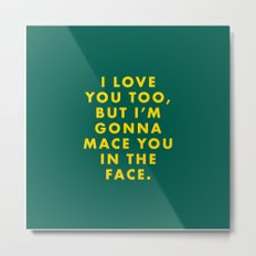 The Darjeeling Limited - I love you too, but I'm gonna mace you in the face Metal Print