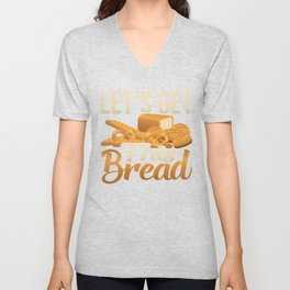 Let's Get This Bread, Baking Baker Chef Foodie Breads  Unisex V-Neck