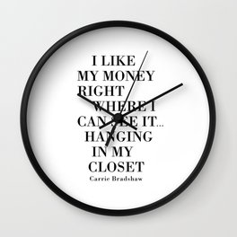I Like My Money Right Where I Can See It… Hanging In My Closet. Wall Clock