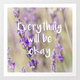Everything will be Okay - Botanical Photography and Quote #Society6 Art Print