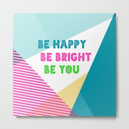 Be Happy Be Bright Be You Metal Print