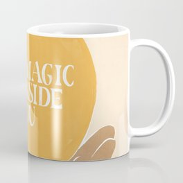 The Magic Is Inside You Coffee Mug