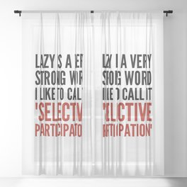 Lazy is a Very Strong Word I Like to Call it Selective Participation (Crimson) Sheer Curtain