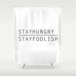 Stay Hungry, Stay Foolish Shower Curtain