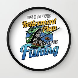 Yes I Do Have Retirement Plan Fishing Retired Retire Retirees Veterans Gift Wall Clock