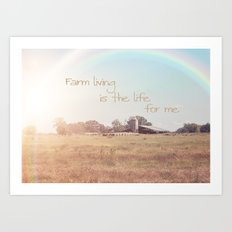 Farm Living is the Life for Me Art Print