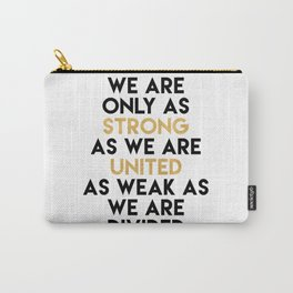 WE ARE ONLY AS STRONG AS WE ARE UNITED Carry-All Pouch
