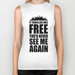 If Travelling Was Free You'd Never See Me Again Biker Tank