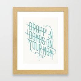 Dropp'n Bombs on Your Mom Framed Art Print