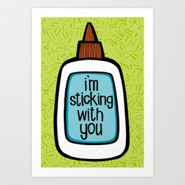 sticking with you Art Print