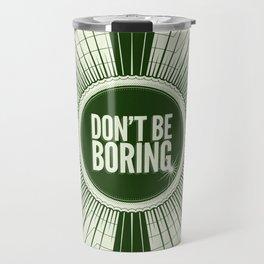Don't Be Boring Travel Mug