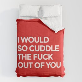 I WOULD SO CUDDLE THE FUCK OUT OF YOU (Red) Comforters