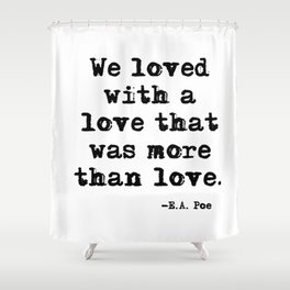 We loved with a love that was more than love Shower Curtain