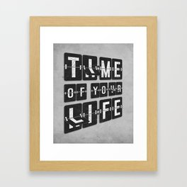 Time of Your Life Framed Art Print