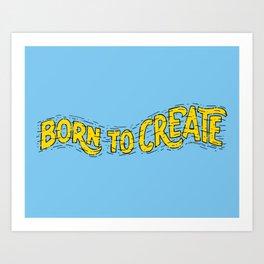 Born To Create Art Print
