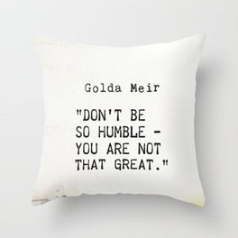 """Don't be so humble - you are not that great."" Golda Meir Throw Pillow"