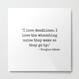 Deadlines Douglas Adams Quote Metal Print