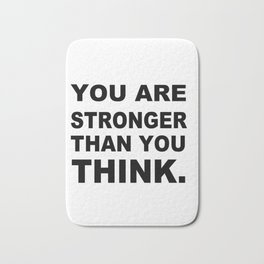 YOU ARE STRONGER THAN YOU THINK Bath Mat