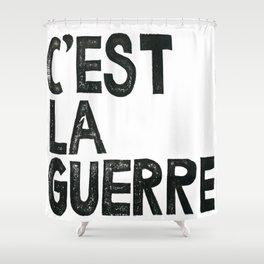C'EST LA GUERRE Shower Curtain