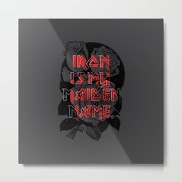 Iron is my maiden name. Metal Print
